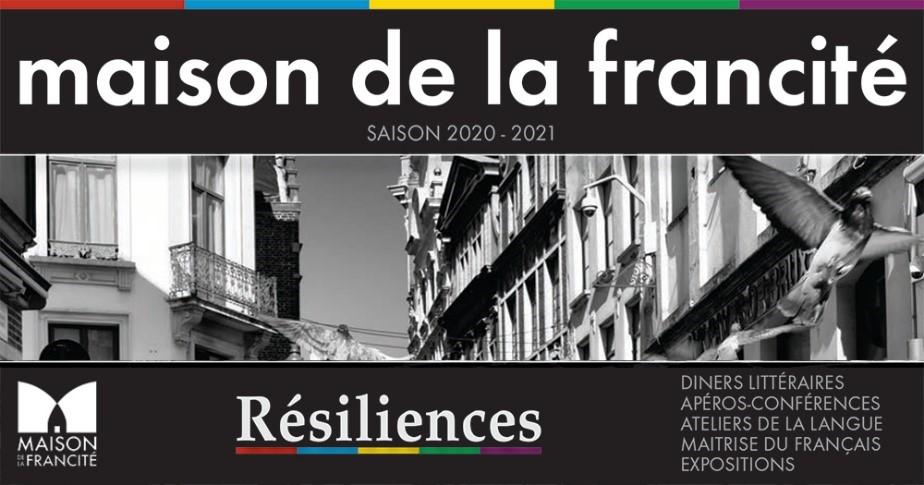 Maison de la francité saison 2020-2021 - Résiliences - Diners littéraires, apéros-conférences, ateliers de la langue, maîtrise du français et expositions